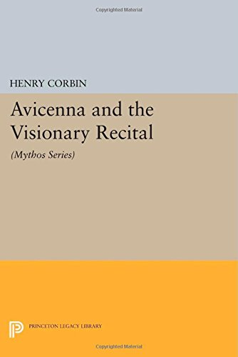 Avicenna And The Visionary Recital: (Mythos Series) (Mythos: The Princeton/Bollingen Series In World Mythology)