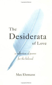 The Desiderata Of Love: A Collection Of Poems For The Beloved