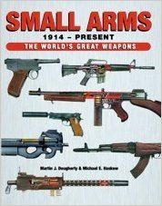 Small Arms 1914-Present: The World'S Greatest Weapons