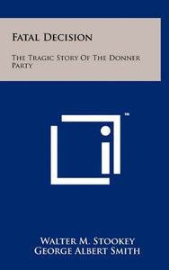 Fatal Decision: The Tragic Story Of The Donner Party