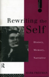 Rewriting The Self: History, Memory, Narrative (Critical Psychology)