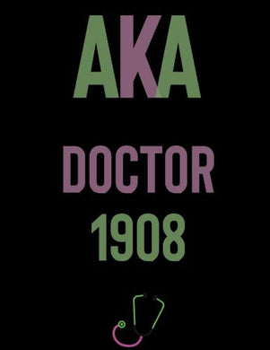 Aka Doctor 1908: Alpha Kappa Alpha Amazing Doctor Journal; Gift For Soror, Alumni, Friend Or Family ; Medical Notes