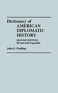 Dictionary Of American Diplomatic History: Second Edition, Revised And Expanded