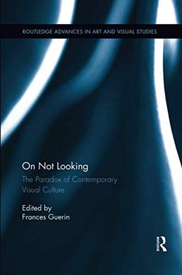 On Not Looking (Routledge Advances In Art And Visual Studies)