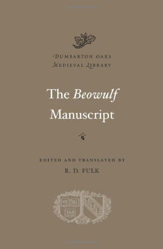 The Beowulf Manuscript: Complete Texts And The Flight At Finnsburg (Dumbarton Oaks Medieval Library)