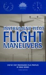 Instrument Pilot Flight Maneuvers: Step By Step Procedures Plus Profiles
