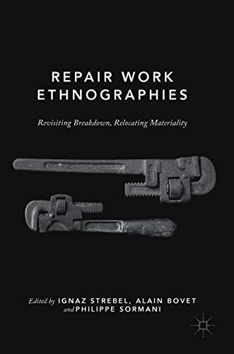 Repair Work Ethnographies: Revisiting Breakdown, Relocating Materiality
