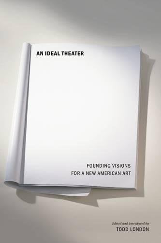 An Ideal Theater: Founding Visions For A New American Art