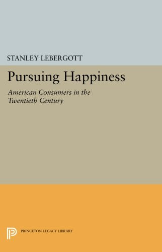 Pursuing Happiness: American Consumers In The Twentieth Century (Princeton Legacy Library)