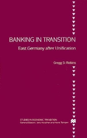 Banking In Transition: East Germany After Unification (Studies In Economic Transition)