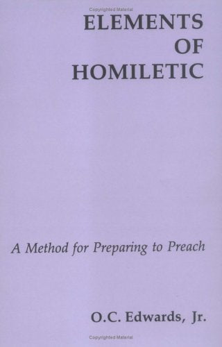 Elements Of Homiletic: A Method For Preparing To Preach