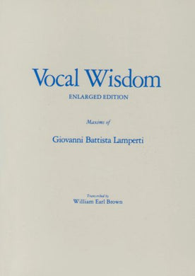 Vocal Wisdom: Maxims Of Giovanni Battista Lamperti