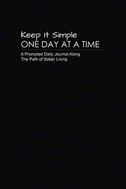Keep It Simple - One Day At A Time: Elegant Black Collection: A Prompted Journal Along The Path Of Sober Living -  Perfect Guided Recovery Notebook. (Odaat Pocket Journal)
