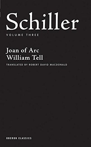 Schiller: Volume Three: Joan Of Arc, William Tell (Oberon Classics)