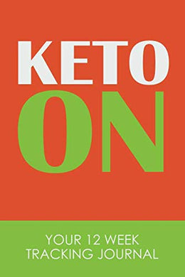 Keto On: Your 12 Week Tracking Journal: For The Ketogenic Diet