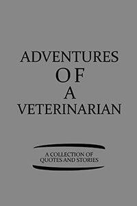 Adventures Of A Veterinarian A Collection Of Quotes And Stories: Notebook, Journal Or Planner | Size 6 X 9 | 110 Lined Pages | Office Equipment | ... For Christmas Or Birthday For A Veterinarian