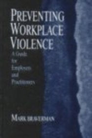 Preventing Workplace Violence: A Guide For Employers And Practitioners (Advanced Topics In Organizational Behavior)
