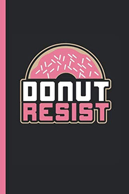 Donut Resist: Notebook & Journal Or Diary For Police Officers As Gift, Date Line Ruled Paper (120 Pages, 6X9)