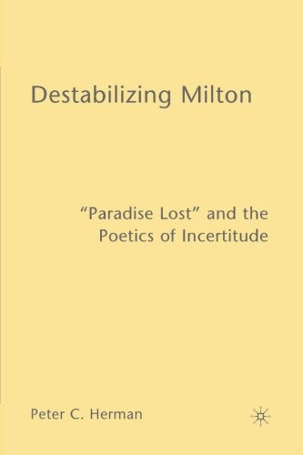 Destabilizing Milton: Paradise Lost And The Poetics Of Incertitude