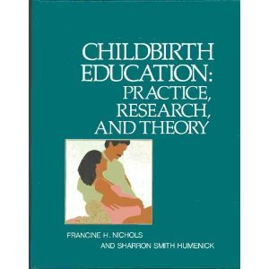 Childbirth Education: Practice, Research, And Theory