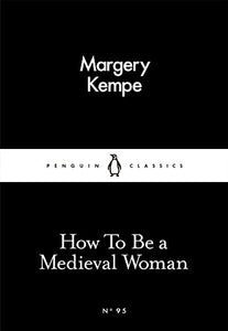 How To Be A Medieval Woman (Penguin Little Black Classics)