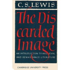 The Discarded Image: An Introduction To Medieval & Renaissance Literature