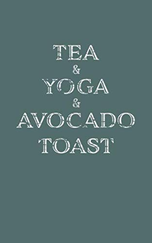 Tea & Yoga & Avocado Toast: Blank Journal Lined, 100 Pages, 5 By 8 Notebook, Planner, Memo Book, Diary, Journal To Write Quotes And Ideas Or Calligraphy, Hand Lettering