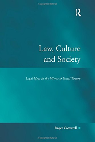 Law, Culture And Society: Legal Ideas In The Mirror Of Social Theory (Law, Justice, And Power)