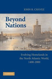 Beyond Nations: Evolving Homelands In The North Atlantic World, 1400-2000