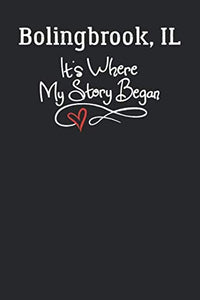 Bolingbrook, Il It'S Where My Story Began: 6X9 Bolingbrook, Il Notebook Hometown Journal From City Of Birth