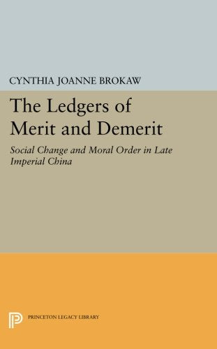 The Ledgers Of Merit And Demerit: Social Change And Moral Order In Late Imperial China (Princeton Legacy Library)
