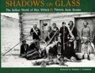 Shadows On Glass: The Indian World Of Ben Wittick