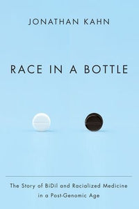 Race In A Bottle: The Story Of Bidil And Racialized Medicine In A Post-Genomic Age