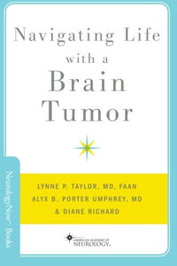 Navigating Life With A Brain Tumor (Neurology Now Books)