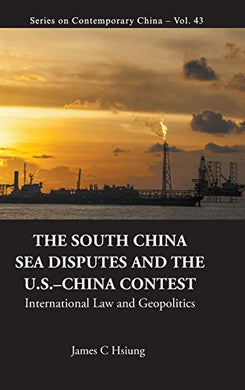 The South China Sea Disputes And The Us-China Contest: International Law And Geopolitics (Series On Contemporary China)