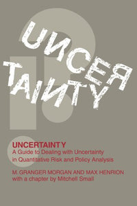 Uncertainty: A Guide To Dealing With Uncertainty In Quantitative Risk And Policy Analysis