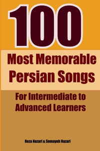 100 Most Memorable Persian Songs: For Intermediate To Advanced Persian Learners (Persian Edition)
