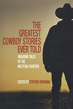 Load image into Gallery viewer, The Greatest Cowboy Stories Ever Told: Enduring Tales Of The Western Frontier