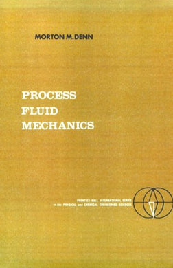 Process Fluid Mechanics, (Prentice-Hall International Series In The Physical And Chemical Engineering Sciences)