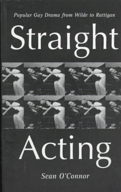 Straight Acting: Popular Gay Drama From Wilde To Rattigan (Lesbian & Gay Studies)