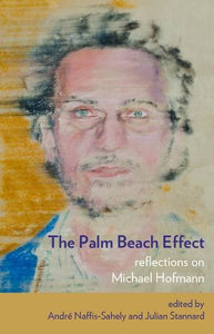 The Palm Beach Effect: Reflections On Michael Hofmann