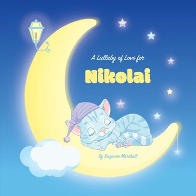A Lullaby Of Love For Nikolai: Personalized Book, Bedtime Story & Sleep Book (Bedtime Stories, Sleep Stories, Gratitude Stories, Personalized Books, Personalized Baby Gifts)