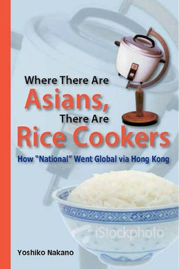Where There Are Asians, There Are Rice Cookers: How National Went Global Via Hong Kong