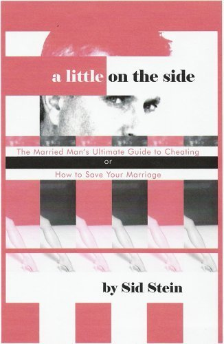 A Little On The Side - The Married Man'S Ultimate Guide To Cheating Or How To Save Your Marriage