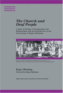 The Church And Deaf People: A Study Of Identity, Communication And Relationships With Special Reference To The Ecclesiology Of Jrgen Moltmann (Paternoster Theological Monographs)