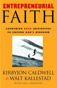 Entrepreneurial Faith: Launching Bold Initiatives To Expand God'S Kingdom