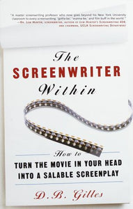 The Screenwriter Within: How To Turn The Movie In Your Head Into A Salable Screenplay