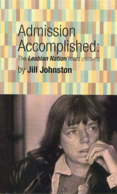 Admission Accomplished : The Lesbian Nation Years, 1970-75 (High Risk Books)