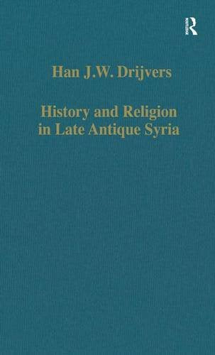 History And Religion In Late Antique Syria (Variorum Collected Studies)