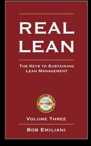 Real Lean: The Keys To Sustaining Lean Management (Volume Three)